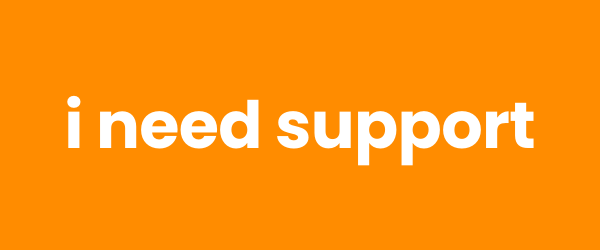 I need support